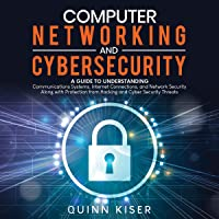 Computer Networking and Cybersecurity: A Guide to Understanding Communications Systems, Internet Connections, and…