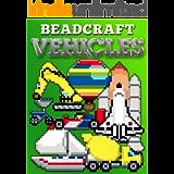 Beadcraft Vehicles: Awesome patterns for Perler, Qixels, Hama, Artkal, Simbrix, Fuse, Melty, Nabbi, Pyslla, cross-stitch…