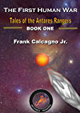 The First Human War (Tales of the Antares Rangers Book 1)