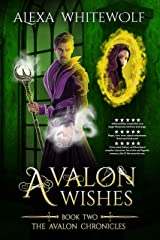 Avalon Wishes: An Arthurian Fantasy Retelling (Avalon Chronicles Book 2) Kindle Edition