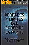 VERDADES Y LÍMITES DEL PODER DE LA MENTE: Taller para hacer efectiva la Ley de la atracción (Spanish Edition)