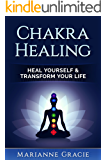 Chakra Healing: Heal Yourself & Transform Your Life (Chakras)