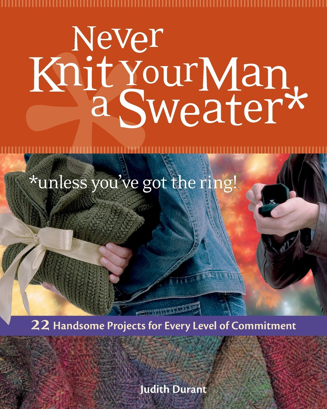 Never Knit Your Man a Sweater (Unless You've Got the Ring!) PDF