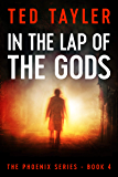 In The Lap Of The Gods: The Phoenix Series Book 4