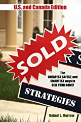 Sold Strategies: The Cheapest, Safest, and Smartest ways to SELL YOUR HOME! Kindle Edition