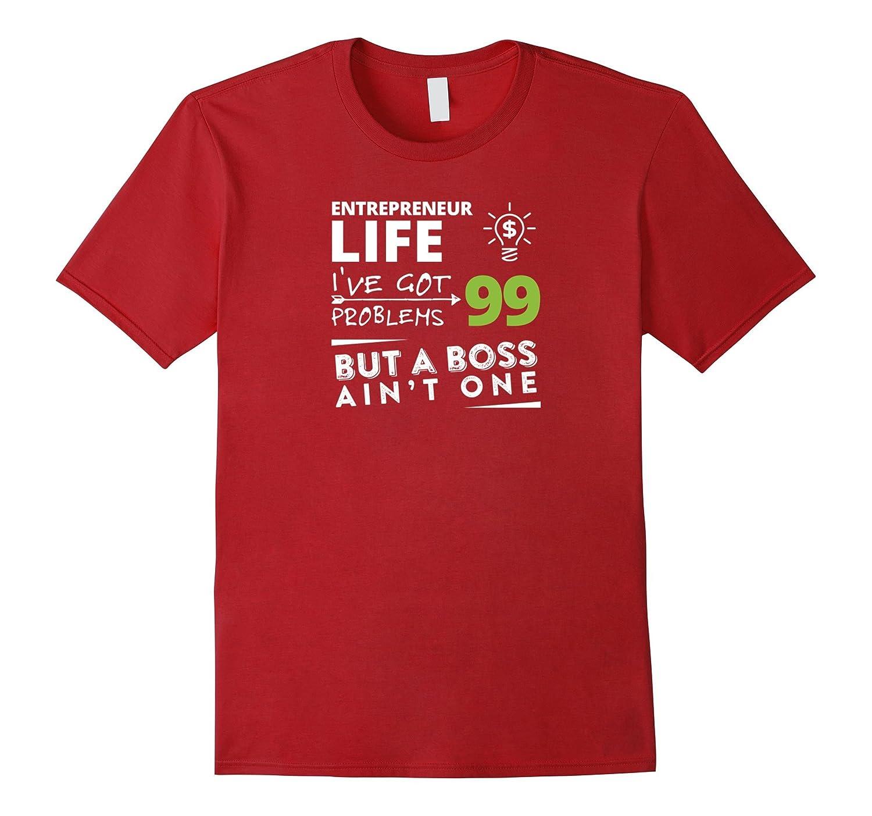 Entreprenuer Life I've Got 99 Problems But A Boss Ain't One!-Art