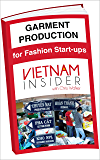 Garment Production for Fashion Start-ups: with Chris Walker based in Vietnam (Overseas Apparel Manufacturing Book 1)