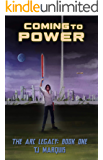 Coming to Power: An Epic Science-Fantasy Multiverse Adventure (The Arc Legacy Book 1)