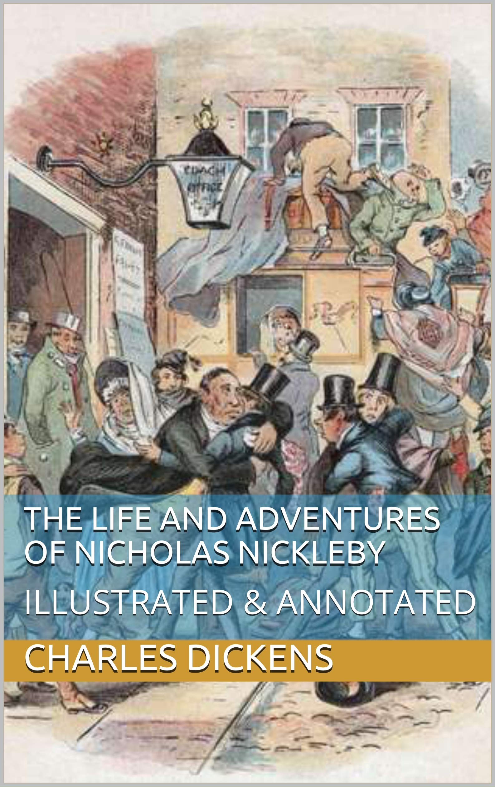 THE LIFE AND ADVENTURES OF NICHOLAS NICKLEBY: ILLUSTRATED & ANNOTATED