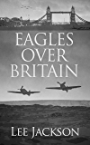 Eagles Over Britain (After Dunkirk Book 2)