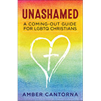Unashamed: A Coming-Out Guide for LGBTQ Christians (English Edition)