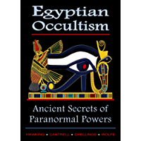 Egyptian Occultism, Ancient Secrets of Paranormal Powers: From the Great Master Kalika-Khenmetaten, in the Era of Amenhotep III & Amenhotep IV (Akhenaten) (English Edition)