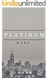 PLATINUM DUST: URBAN FICTION (CHAPTER ONE)