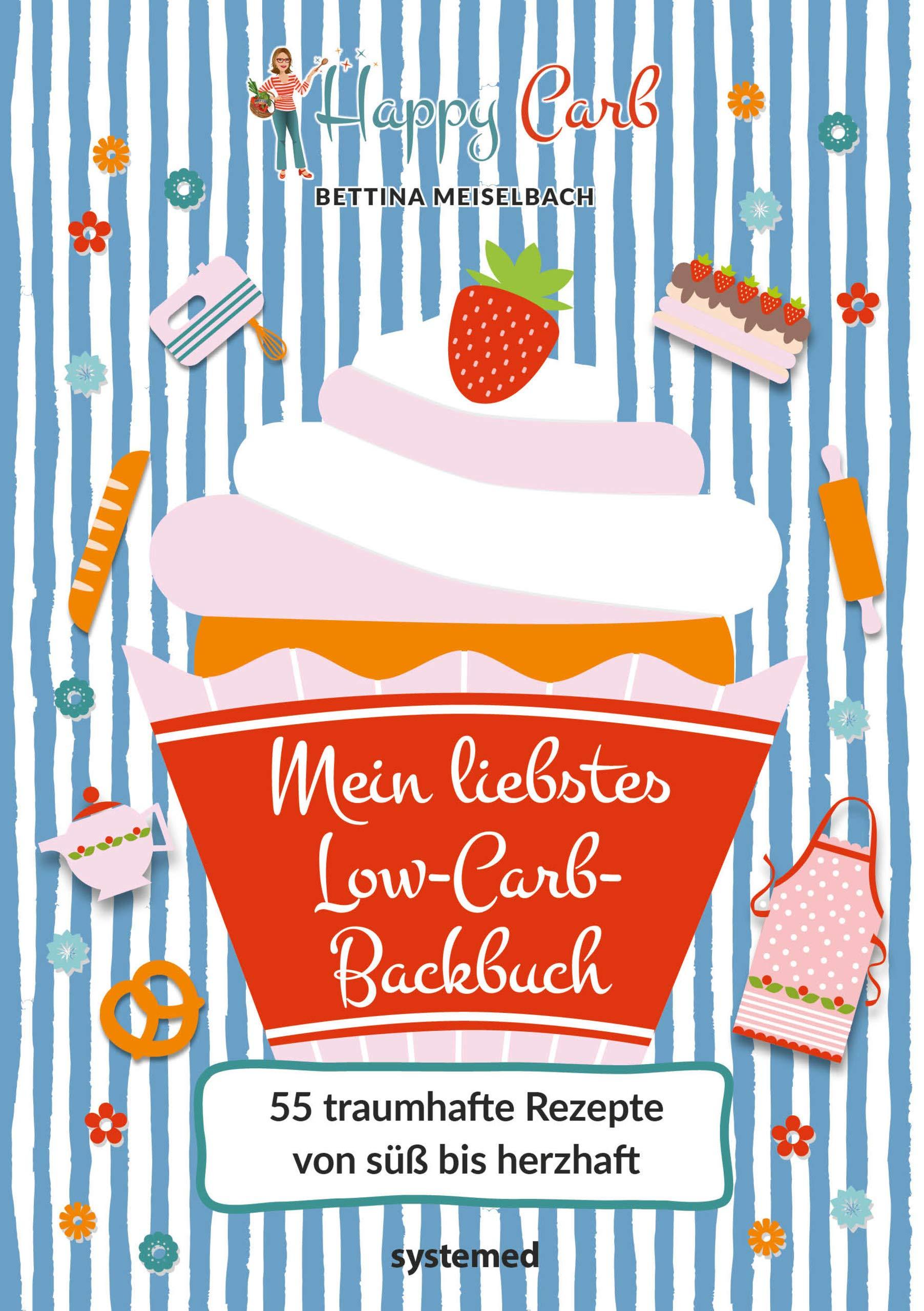 Happy Carb  Mein Liebstes Low Carb Backbuch  55 Traumhafte Rezepte Von Süß Bis Herzhaft