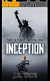 Inception: A Dystopian Novel (The Defiants Series Book 1)
