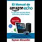 Manual de Amazon Echo: Tu guía de uso para Alexa, Echo Dot y Smart Home (Sistema Smart Home nº 1)