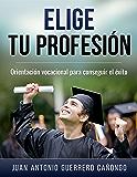 Elige tu profesión: Orientación vocacional para conseguir el éxito