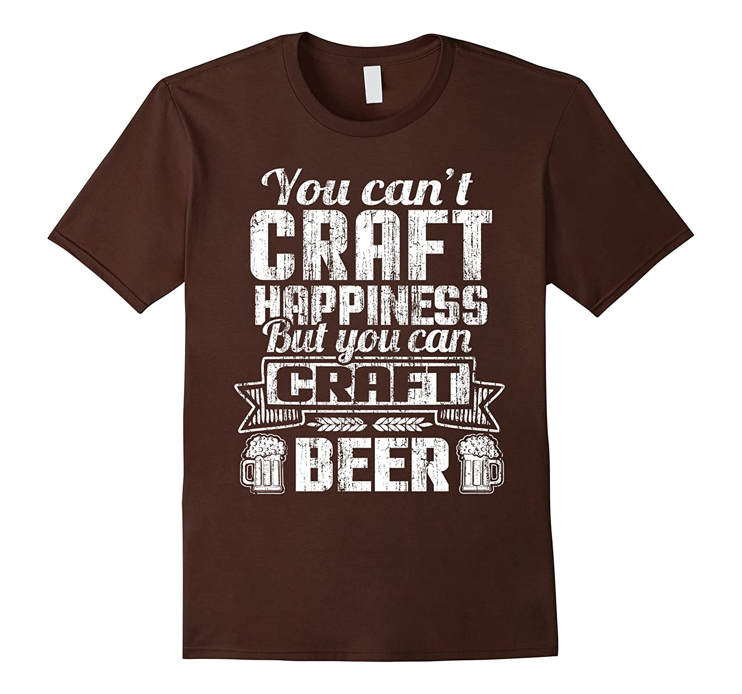 You can t craft happiness but you can craft beer t shirt for Craft brewery t shirts