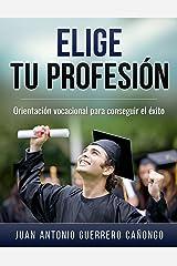 Elige tu profesión: Orientación vocacional para conseguir el éxito (Spanish Edition) Kindle Edition