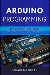 Arduino Programming: Tip and Tricks to Learn Arduino Programming Efficiently Kindle Edition