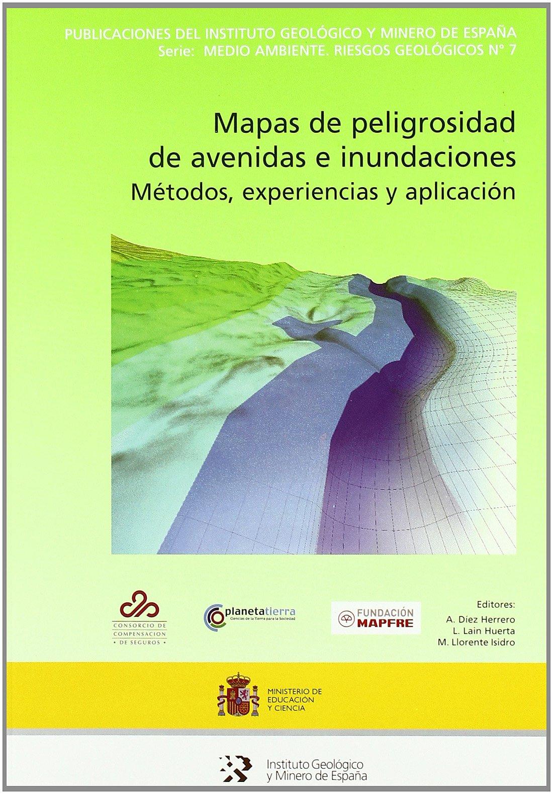 Mapas de peligrosidad de avenidas e inundaciones: Métodos, experiencias y aplicación: 7 Medio ambiente. Riesgos geológicos: Amazon.es: Diez Herrero Andres: Libros