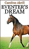 Eventer's Dream (Eventing Trilogy Book 1)