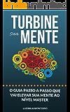 Turbine sua Mente: O Guia Passo a Passo que vai elevar sua Mente ao nível Master