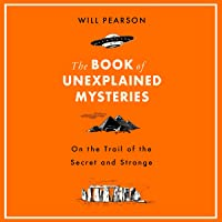 The Book of Unexplained Mysteries: On the Trail of the Secret and the Strange