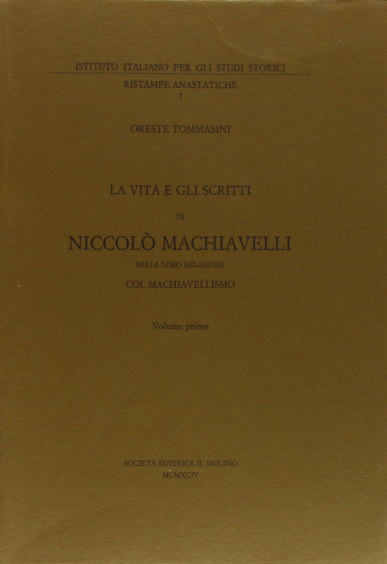 La vita e gli scritti di Niccolò Machiavelli nella loro relazione col  machiavellismo Vol. 1: Amazon.it: Tommasini, Oreste: Libri