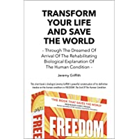 Transform Your Life and Save the World: Through the Dreamed of Arrival of the Rehabilitating Biological Explanation of…