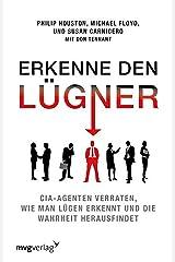 Erkenne den Lügner: CIA-Agenten verraten, wie man Lügen erkennt und die Wahrheit herausfindet (German Edition) Kindle Edition