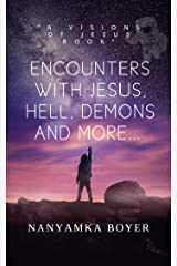 Encounters With Jesus, Hell, Demons And More... (Visions With Jesus Book 2) Kindle Edition