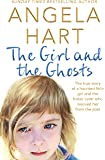 The Girl and the Ghosts: The true story of a haunted little girl and the foster carer who rescued her from the past (Angela Hart)