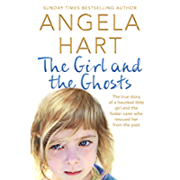 The Girl and the Ghosts: The true story of a haunted little girl and the foster carer who rescued her from the past (Angela Hart Book 3) (English Edition)