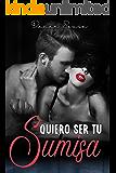 Quiero ser tu sumisa (Romance Contemporáneo) (Spanish Edition)