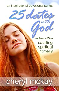 25 Dates With God - Volume Two: Courting Spiritual Intimacy (An Inspirational Devotional Series)