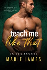 Teach Me Like That (Cole Brothers Book 2) Kindle Edition
