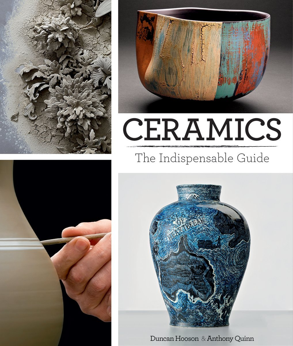 Ceramics The Indispensable Guide Duncan Hooson Anthony Quinn