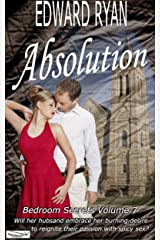 Absolution: Will her husband embrace her burning desire to reignite their passion with spicy sex? (Bedroom Secrets Book 7) Kindle Edition