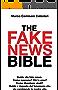 The Fake News Bible: Guida alle fake news. Come nascono? Chi le crea? Come diventano virali? Dubbi e risposte sul fenomeno che sta cambiando la nostra vita.
