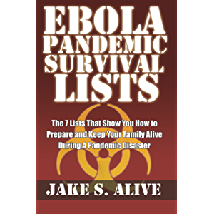 Ebola Pandemic Survival LISTS: The 7 Lists that Show You How to Prepare and Keep Your Family Alive During a Pandemic…