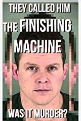 They Called Him The Finishing Machine: Was It Murder? (The Attorney Consult) (Attorney Work Product Book 1) Kindle Edition