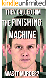 They Called Him The Finishing Machine: Was It Murder? (The Attorney Consult) (Attorney Work Product Book 1)