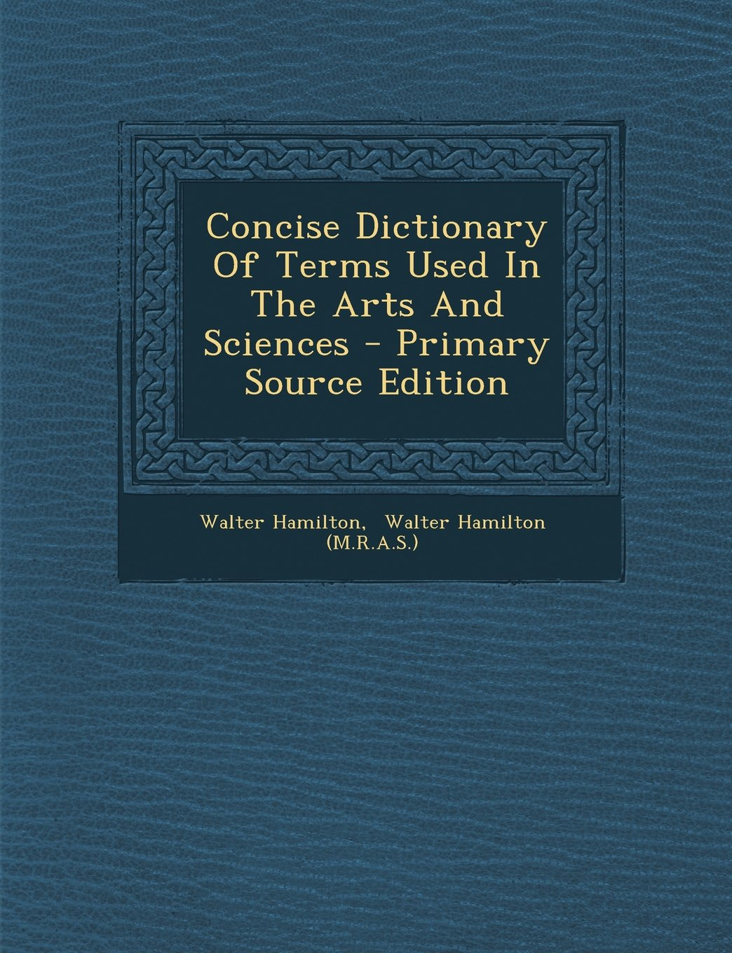 Download Concise Dictionary Of Terms Used In The Arts And Sciences - Primary Source Edition PDF