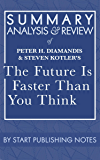Summary, Analysis, and Review of Peter H. Diamandis and Steven Kotler's The Future Is Faster Than You Think: How Converging Technologies Are Transforming Business, Industries, and Our Lives