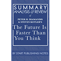 Summary, Analysis, and Review of Peter H. Diamandis and Steven Kotler's The Future Is Faster Than You Think: How…