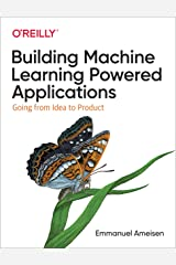 Building Machine Learning Powered Applications: Going from Idea to Product Kindle Edition