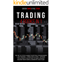 Trading: 4 Books In 1: The Art Of Stock Market Investing For Beginners + Day Trading + Forex For A Living + Options.  The Ultimate Collection To Make A ... Home & Generate Cash Flow (English Edition)