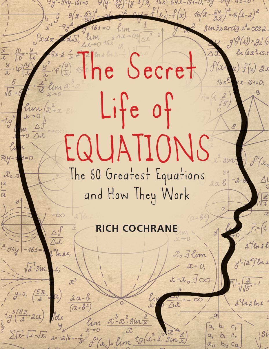 The Secret Life of Equations: The 50 Greatest Equations and How They Work