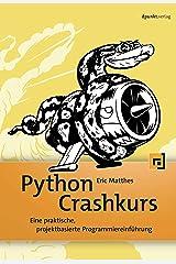 Python Crashkurs: Eine praktische, projektbasierte Programmiereinführung (German Edition) Kindle Edition